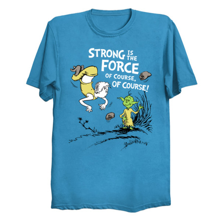 Strong is the Force, Of Course - Luke Parody T-Shirt