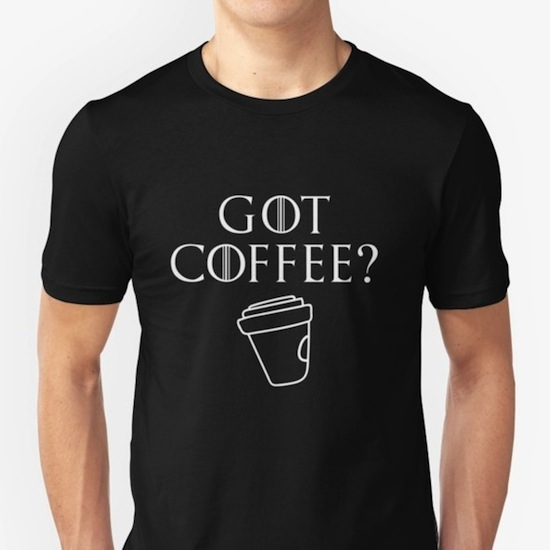 Got Coffee? – Game of Thrones T-Shirts