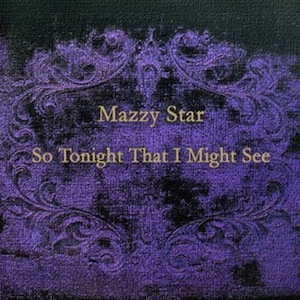 Mazzy Star – So Tonight That I Might See (1993)