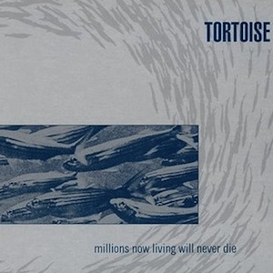 Tortoise – Millions Now Living Will Never Die (1996)