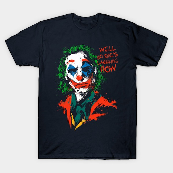 No One's Laughing Now - Joker T-Shirts by saqman