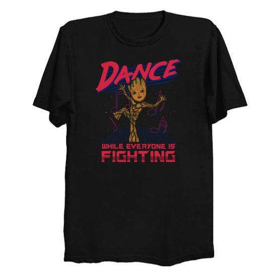 Dance while everyone is fighting - Groot T-Shirt