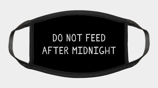 Do Not Feed After Midnight Face Mask
