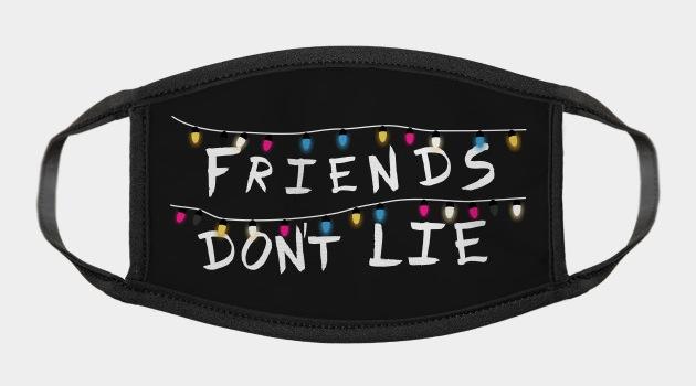 Friends don't lie - Pop Culture Face Masks