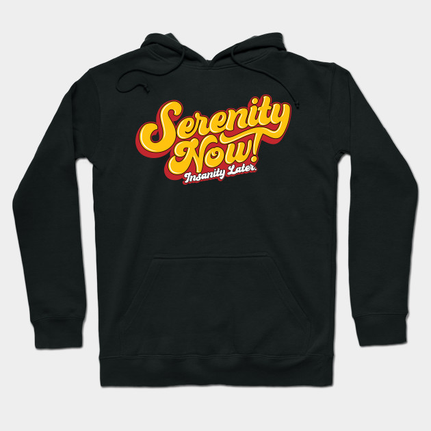 Serenity Now Funny Quote Hoodies