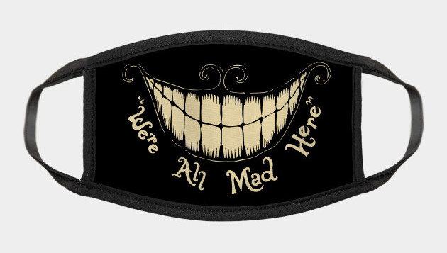 We're All Mad Here Face Mask